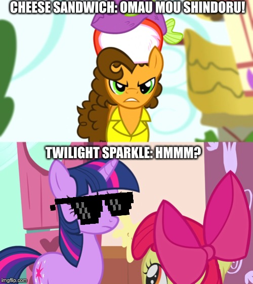 Cheese Sandwich in Japanese |  CHEESE SANDWICH: OMAU MOU SHINDORU! TWILIGHT SPARKLE: HMMM? | image tagged in sunglasses,weird al yankovic,twilight sparkle,kenshiro,mlp fim | made w/ Imgflip meme maker