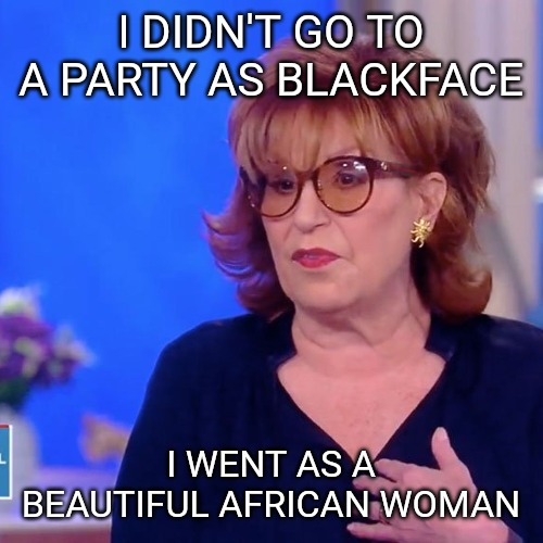 Joy Bahar trying to make excuses for her blackface costume. She claims she didn't go as blackface, but that's a bold faced lie. | I DIDN'T GO TO A PARTY AS BLACKFACE I WENT AS A BEAUTIFUL AFRICAN WOMAN | image tagged in memes,the view | made w/ Imgflip meme maker