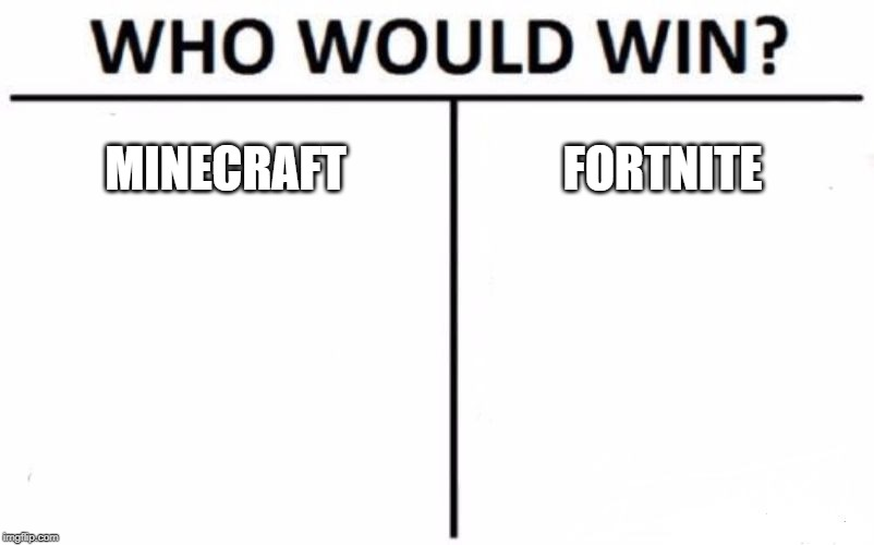 Who Would Win? Meme |  MINECRAFT; FORTNITE | image tagged in memes,who would win | made w/ Imgflip meme maker