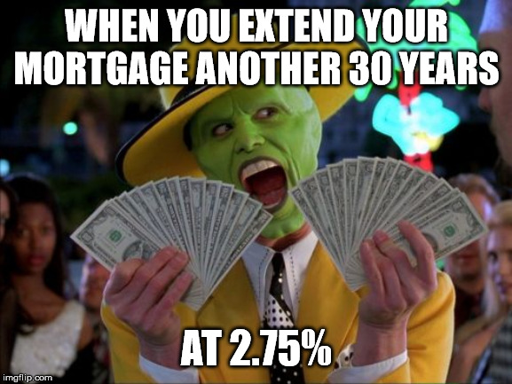 Money Money | WHEN YOU EXTEND YOUR MORTGAGE ANOTHER 30 YEARS AT 2.75% | image tagged in memes,money money | made w/ Imgflip meme maker