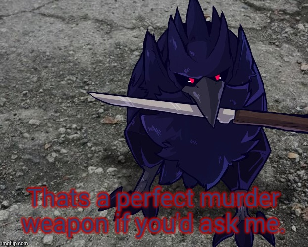 Corviknight with a knife | Thats a perfect murder weapon if you'd ask me. | image tagged in corviknight with a knife | made w/ Imgflip meme maker