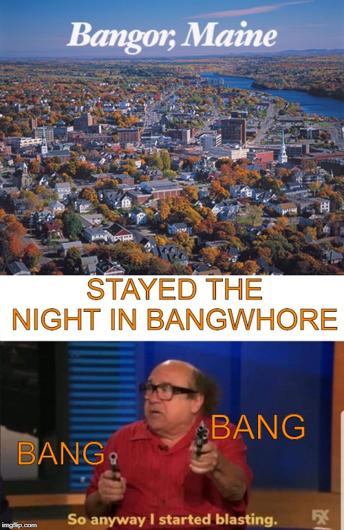 One of his favorite things is banging whores | STAYED THE NIGHT IN BANGW**RE BANG BANG | image tagged in so anyway i started blasting | made w/ Imgflip meme maker