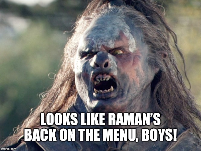 Meat's Back on The Menu Orc | LOOKS LIKE RAMAN'S BACK ON THE MENU, BOYS! | image tagged in meat's back on the menu orc | made w/ Imgflip meme maker