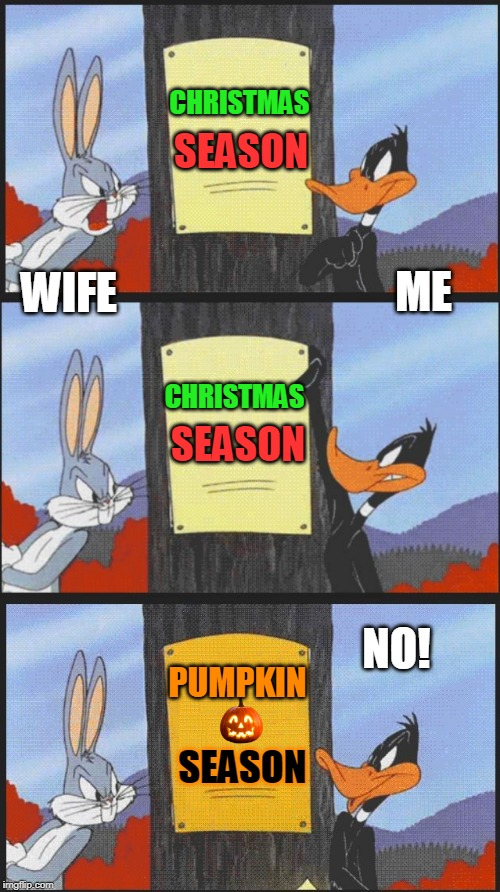 IT'S STILL FALL DAMN IT! | CHRISTMAS SEASON CHRISTMAS SEASON WIFE ME NO! PUMPKIN SEASON | image tagged in pumpkin,fall,christmas,christmas meme | made w/ Imgflip meme maker