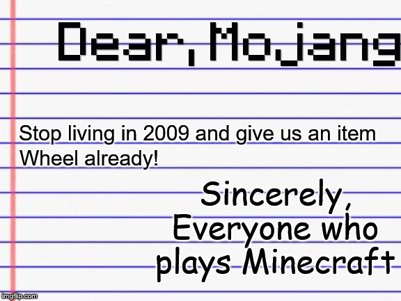 Scrolling through your hotbar is such a primitive thing to do in 2019 | Stop living in 2009 and give us an item Wheel already! Sincerely,Everyone who plays Minecraft | image tagged in honest letter,gaming,minecraft,terraria,so true memes,2019 | made w/ Imgflip meme maker