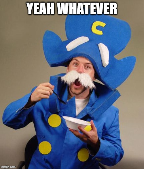 captain crunch | YEAH WHATEVER | image tagged in captain crunch | made w/ Imgflip meme maker