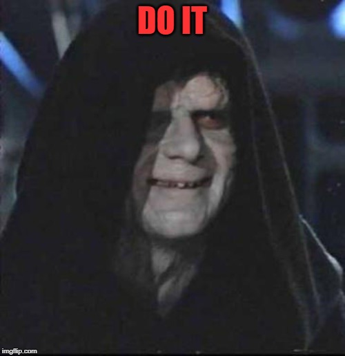 Sidious Error Meme | DO IT | image tagged in memes,sidious error | made w/ Imgflip meme maker