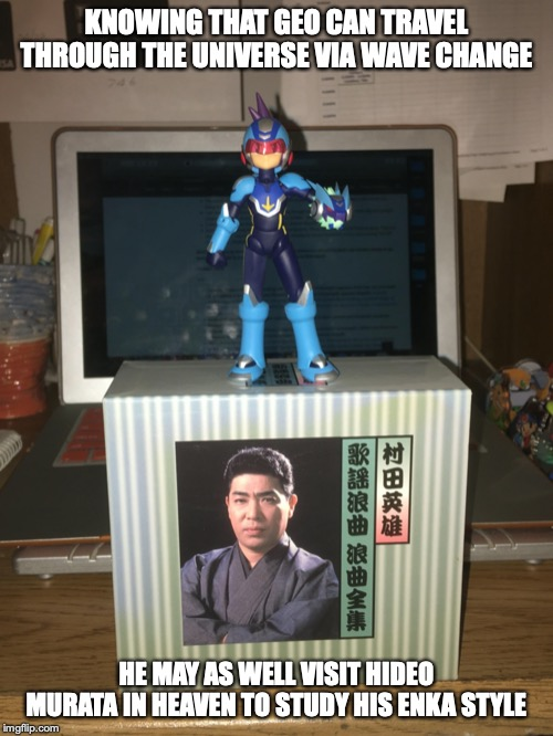 Time to Visit Hideo Murata in Heaven | KNOWING THAT GEO CAN TRAVEL THROUGH THE UNIVERSE VIA WAVE CHANGE HE MAY AS WELL VISIT HIDEO MURATA IN HEAVEN TO STUDY HIS ENKA STYLE | image tagged in megaman starforce,memes,megaman,hideo murata,enka | made w/ Imgflip meme maker