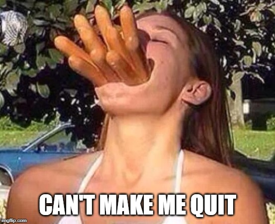 hot dog girl | CAN'T MAKE ME QUIT | image tagged in hot dog girl | made w/ Imgflip meme maker
