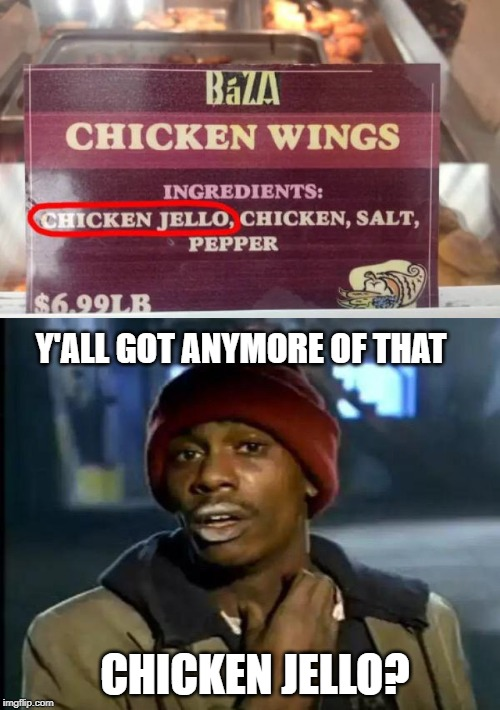 Boneless Jello | CHICKEN JELLO? Y'ALL GOT ANYMORE OF THAT | image tagged in memes,y'all got any more of that,chicken,jello | made w/ Imgflip meme maker