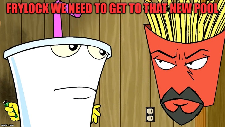 FRYLOCK WE NEED TO GET TO THAT NEW POOL | made w/ Imgflip meme maker