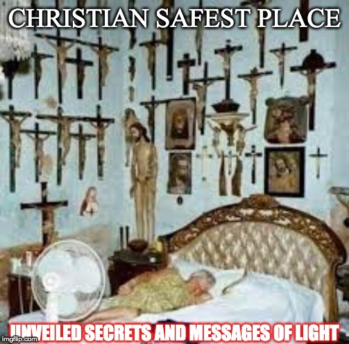 CHRISTIAN SAFEST PLACE UNVEILED SECRETS AND MESSAGES OF LIGHT | image tagged in christian safest place | made w/ Imgflip meme maker