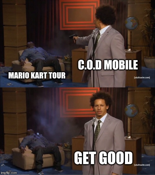 Who Killed Hannibal Meme | C.O.D MOBILE MARIO KART TOUR GET GOOD | image tagged in memes,who killed hannibal | made w/ Imgflip meme maker
