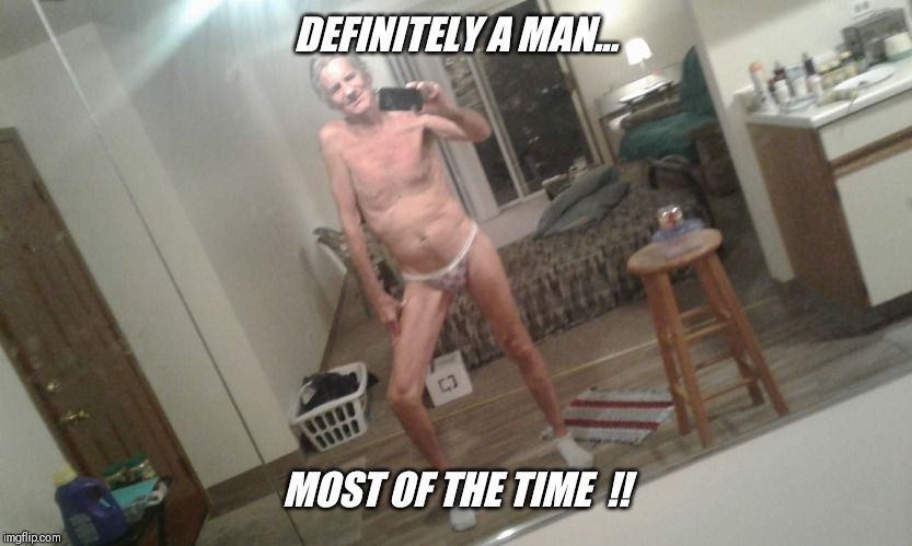 DEFINITELY A MAN... MOST OF THE TIME  !! | made w/ Imgflip meme maker