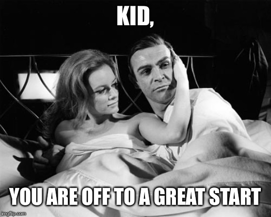 thunderball james bond fiona volpe | KID, YOU ARE OFF TO A GREAT START | image tagged in thunderball james bond fiona volpe | made w/ Imgflip meme maker