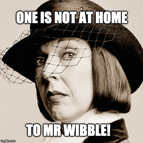 ONE IS NOT AT HOME TO MR WIBBLE! | image tagged in snooty british woman | made w/ Imgflip meme maker
