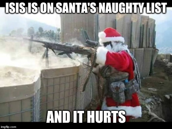 Naughty List |  ISIS IS ON SANTA'S NAUGHTY LIST; AND IT HURTS | image tagged in memes,santa,isis | made w/ Imgflip meme maker