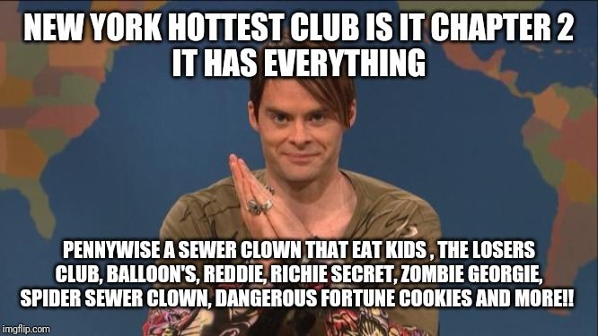 Stefon, it chapter 2 | NEW YORK HOTTEST CLUB IS IT CHAPTER 2 IT HAS EVERYTHING PENNYWISE A SEWER CLOWN THAT EAT KIDS , THE LOSERS CLUB, BALLOON'S, REDDIE, RICHIE S | image tagged in stefon,it chapter 2,pennywise,snl,it | made w/ Imgflip meme maker