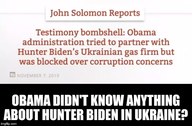 Scandal free? |  OBAMA DIDN'T KNOW ANYTHING ABOUT HUNTER BIDEN IN UKRAINE? | image tagged in obama,biden,corruption | made w/ Imgflip meme maker