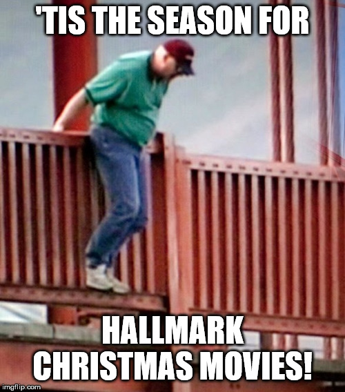 Hallmark Christmas Movies |  'TIS THE SEASON FOR; HALLMARK CHRISTMAS MOVIES! | image tagged in hallmark christmas,movies,christmas,hallmark | made w/ Imgflip meme maker