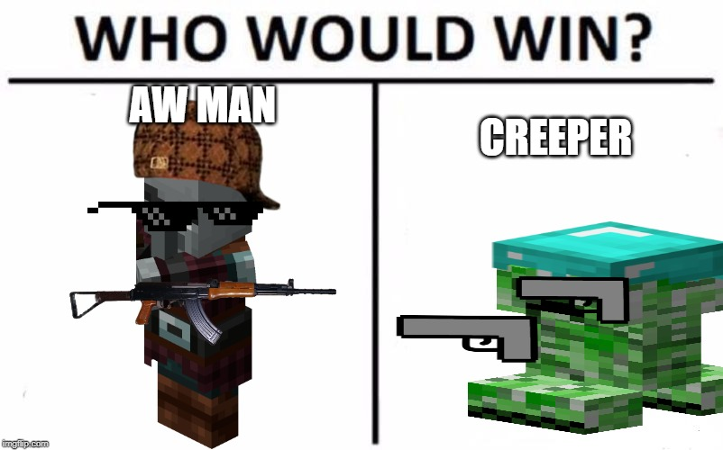 Who Would Win? Meme | AW MAN CREEPER | image tagged in memes,who would win | made w/ Imgflip meme maker