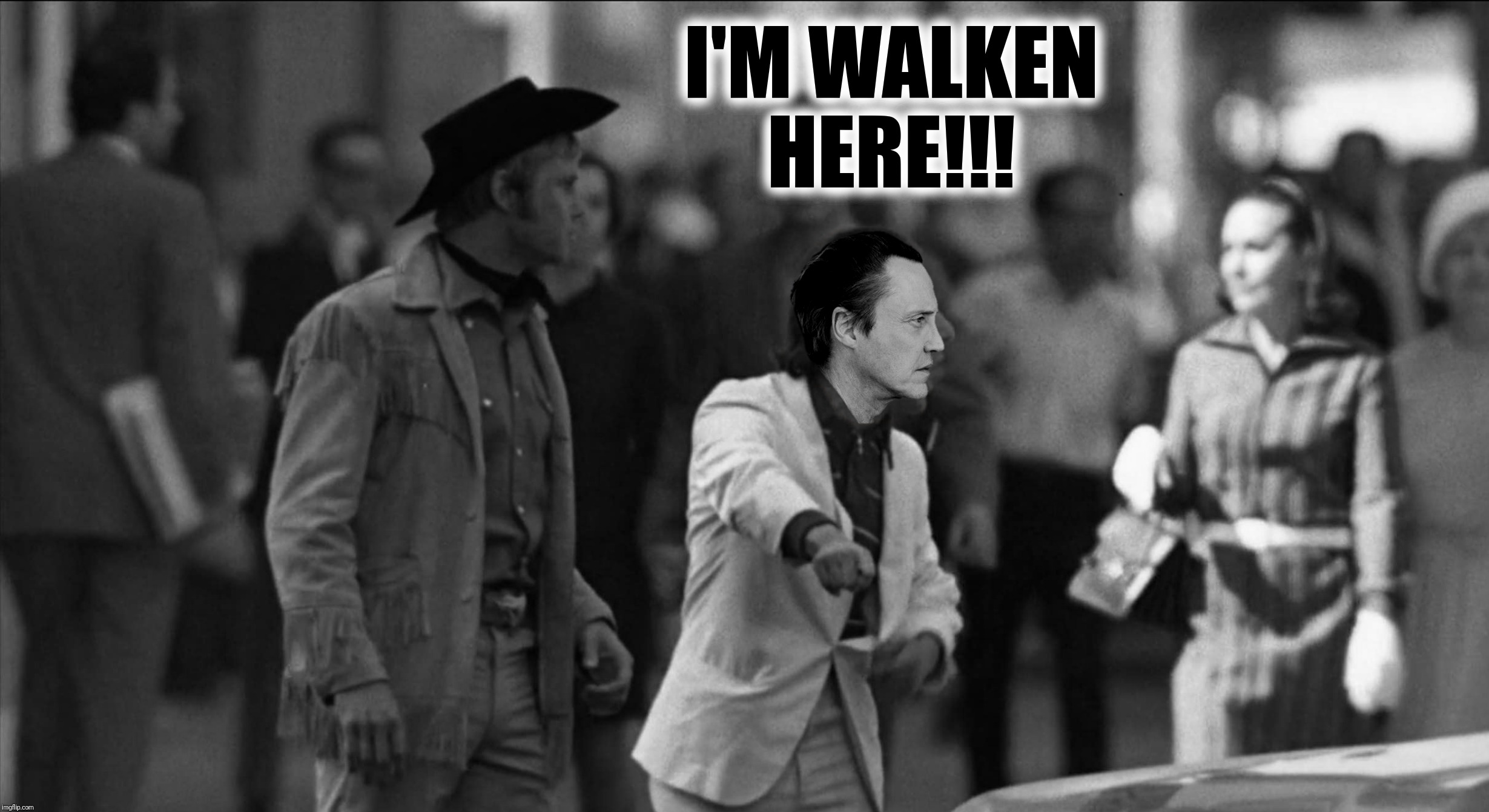 Bad Photoshop Sunday presents:  Everybody's Walken At Me | I'M WALKEN HERE!!! | image tagged in bad photoshop sunday,midnight cowboy,christopher walken | made w/ Imgflip meme maker
