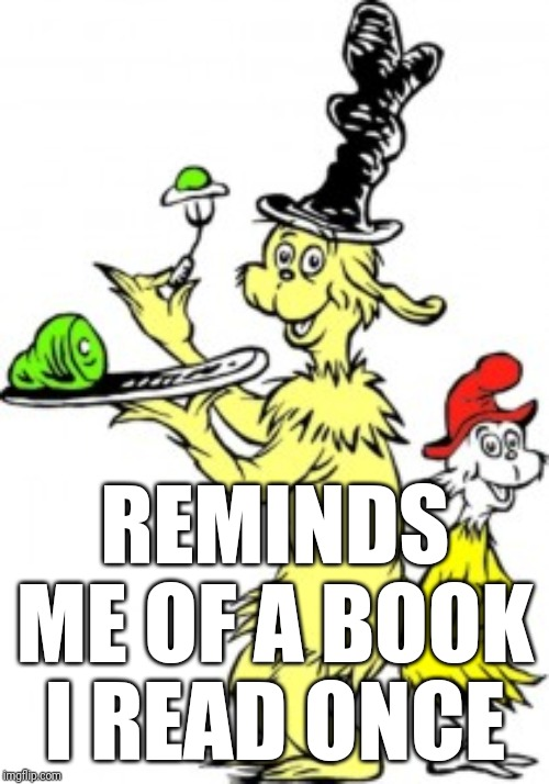 Green eggs | REMINDS ME OF A BOOK I READ ONCE | image tagged in green eggs | made w/ Imgflip meme maker