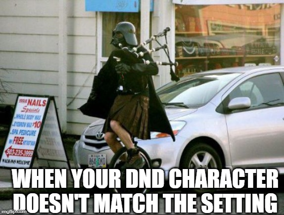 Invalid Argument Vader Meme | WHEN YOUR DND CHARACTER DOESN'T MATCH THE SETTING | image tagged in memes,invalid argument vader | made w/ Imgflip meme maker