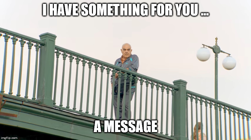 I HAVE SOMETHING FOR YOU ... A MESSAGE | image tagged in the most interesting man in the world | made w/ Imgflip meme maker
