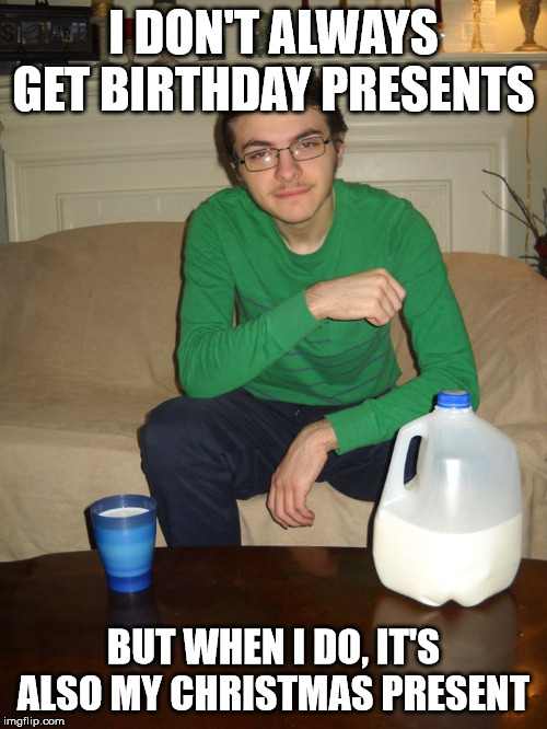December birthdays summed up | I DON'T ALWAYS GET BIRTHDAY PRESENTS BUT WHEN I DO, IT'S ALSO MY CHRISTMAS PRESENT | image tagged in least interesting man in the world | made w/ Imgflip meme maker