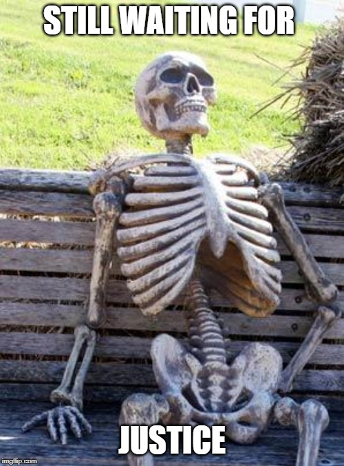 Waiting Skeleton Meme | STILL WAITING FOR JUSTICE | image tagged in memes,waiting skeleton | made w/ Imgflip meme maker
