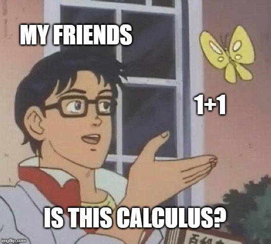 Is This A Pigeon Meme | MY FRIENDS 1+1 IS THIS CALCULUS? | image tagged in memes,is this a pigeon | made w/ Imgflip meme maker