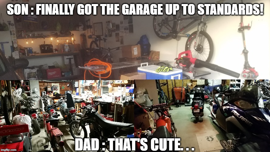 SON : FINALLY GOT THE GARAGE UP TO STANDARDS! DAD : THAT'S CUTE. . . | image tagged in bicycle,motorcycle,scooter,family | made w/ Imgflip meme maker