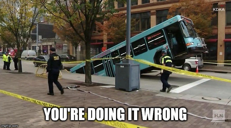 YOU'RE DOING IT WRONG | image tagged in so wrong | made w/ Imgflip meme maker