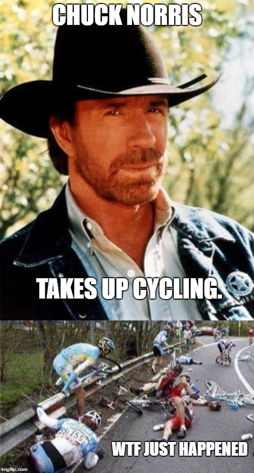 This just in |  CHUCK NORRIS; TAKES UP CYCLING. WTF JUST HAPPENED | image tagged in memes,chuck norris,random,cycling | made w/ Imgflip meme maker