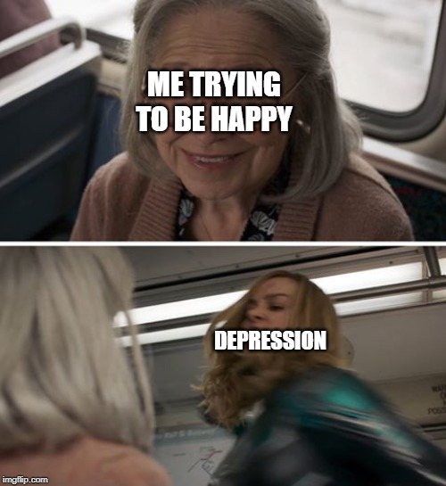 Captain Marvel |  ME TRYING TO BE HAPPY; DEPRESSION | image tagged in captain marvel | made w/ Imgflip meme maker