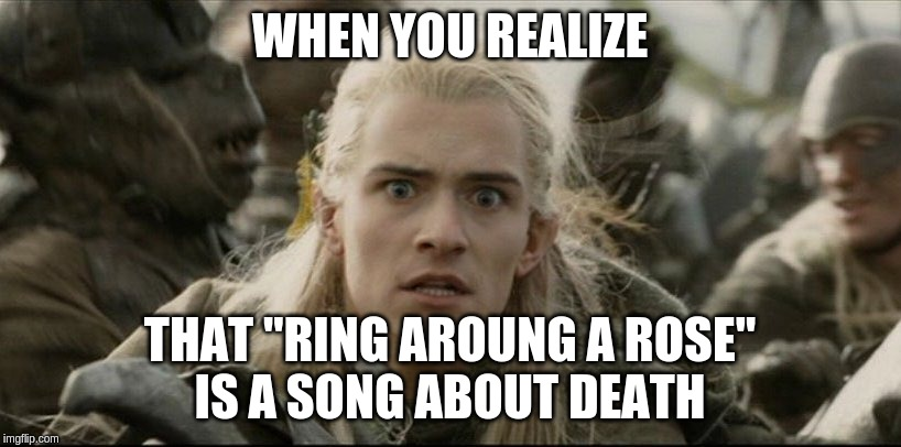 "WHEN YOU REALIZE THAT ""RING AROUNG A ROSE"" IS A SONG ABOUT DEATH 