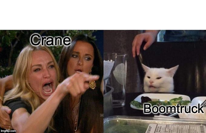Woman Yelling At Cat Meme | Crane Boomtruck | image tagged in memes,woman yelling at cat | made w/ Imgflip meme maker