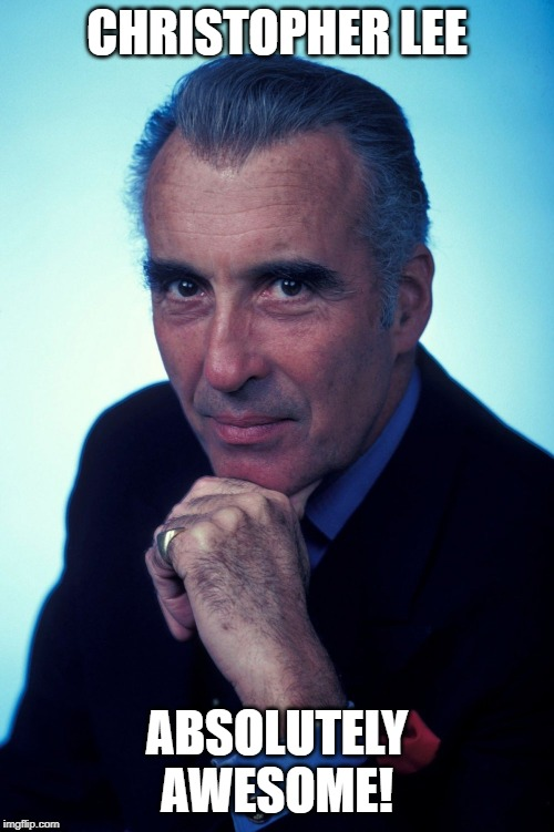 Christopher Lee Absolutely Awesome | CHRISTOPHER LEE ABSOLUTELY AWESOME! | image tagged in christopher lee,awesome | made w/ Imgflip meme maker