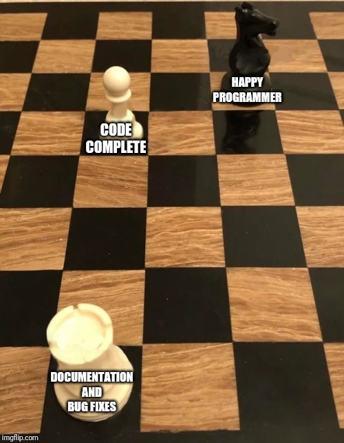 *sadistic laughter* | HAPPY PROGRAMMER CODE COMPLETE DOCUMENTATION AND BUG FIXES | image tagged in chess,programming,computer nerd | made w/ Imgflip meme maker