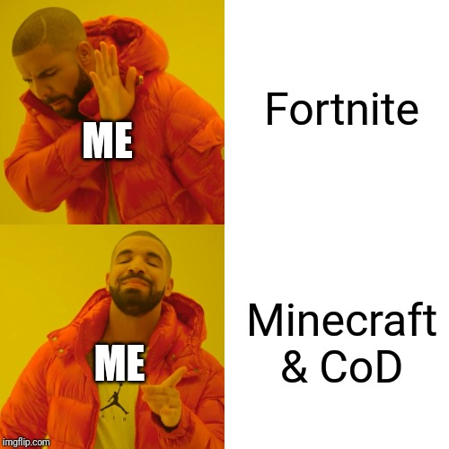 Drake Hotline Bling Meme | Fortnite Minecraft & CoD ME ME | image tagged in memes,drake hotline bling | made w/ Imgflip meme maker