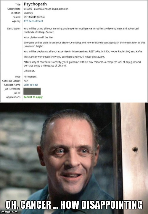 UK Job Advert ? | OH, CANCER ... HOW DISAPPOINTING | image tagged in hannibal lecter,employment | made w/ Imgflip meme maker