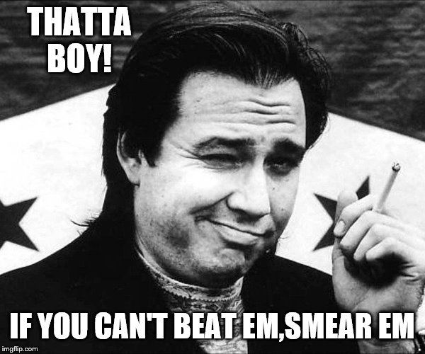 THATTA BOY! IF YOU CAN'T BEAT EM,SMEAR EM | made w/ Imgflip meme maker