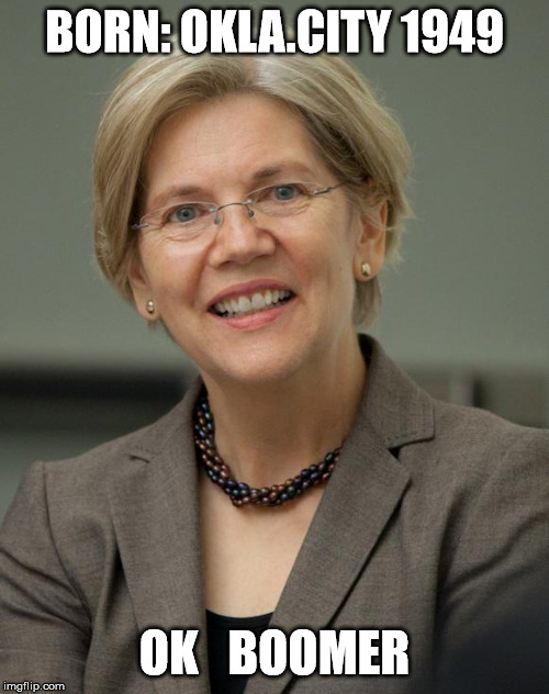 Elizabeth Warren | BORN: OKLA.CITY 1949 OK   BOOMER | image tagged in elizabeth warren | made w/ Imgflip meme maker