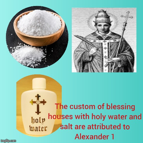 Pope Alexander 1 | image tagged in catholic,holy spirit,salt,water,priest,christian | made w/ Imgflip meme maker