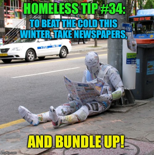 Paper Suit | HOMELESS TIP #34: AND BUNDLE UP! TO BEAT THE COLD THIS WINTER, TAKE NEWSPAPERS, | image tagged in homeless,tips,newspaper,suit,memes | made w/ Imgflip meme maker