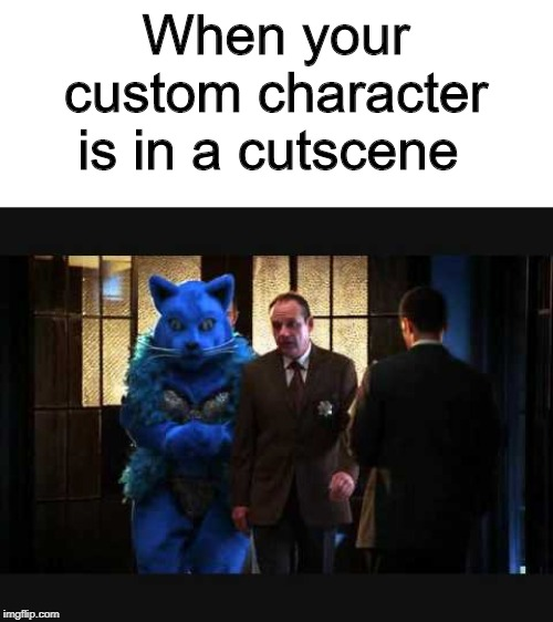 When your custom character is in a cut-scene | When your custom character is in a cutscene | image tagged in memes,funny,furry,cat,csi,video games | made w/ Imgflip meme maker