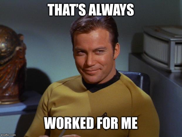 Kirk Smirk | THAT'S ALWAYS WORKED FOR ME | image tagged in kirk smirk | made w/ Imgflip meme maker