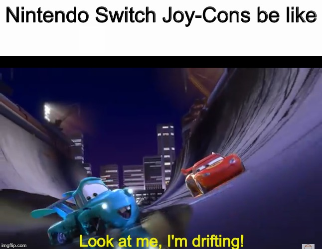Only true gamers will understand... |  Nintendo Switch Joy-Cons be like; Look at me, I'm drifting! | image tagged in mater,cars,tokyo mater,drifting,nintendo,nintendo switch | made w/ Imgflip meme maker