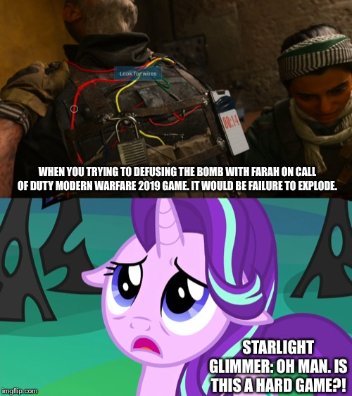 Defusing the bomb is the trickiest video game on COD MW 2019 |  WHEN YOU TRYING TO DEFUSING THE BOMB WITH FARAH ON CALL OF DUTY MODERN WARFARE 2019 GAME. IT WOULD BE FAILURE TO EXPLODE. STARLIGHT GLIMMER: OH MAN. IS THIS A HARD GAME?! | image tagged in starlight glimmer,mlp fim,call of duty,modern warfare,bomb,2019 | made w/ Imgflip meme maker